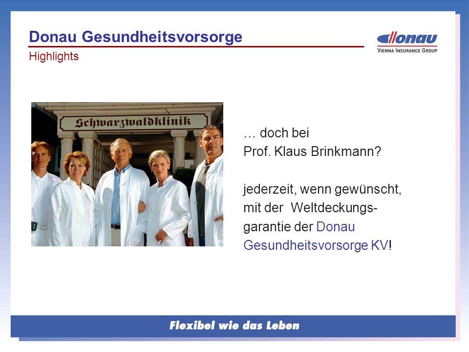 … doch bei Prof. Klaus Brinkmann? jederzeit, wenn gewünscht, mit der Weltdeckungs- garantie der Donau Gesundheitsvorsorge KV! Donau Gesundheitsvorsorg