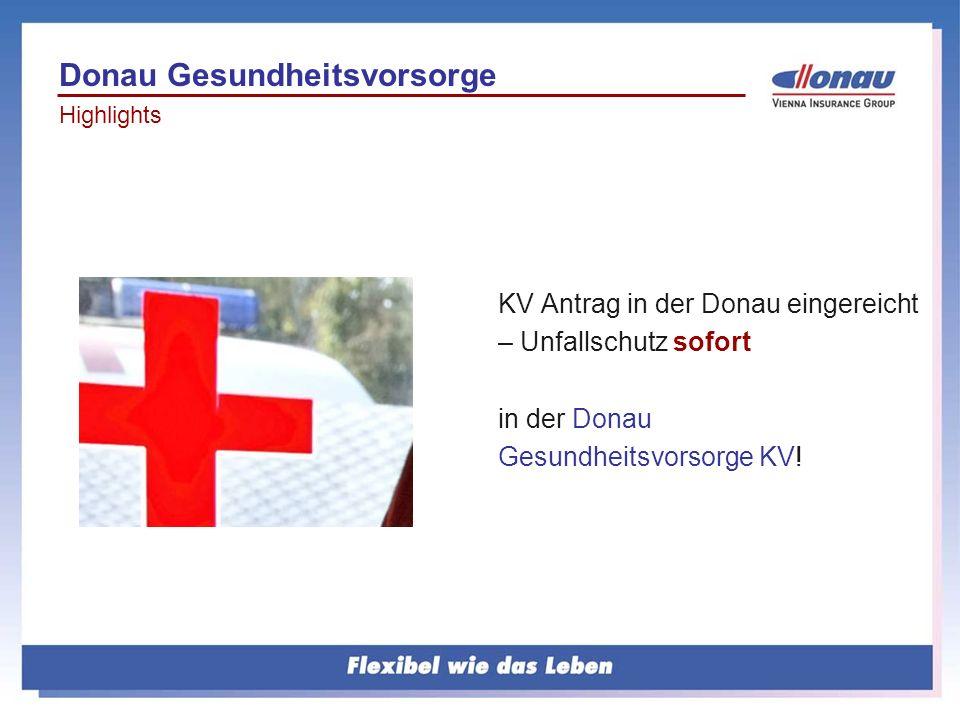KV Antrag in der Donau eingereicht – Unfallschutz sofort in der Donau Gesundheitsvorsorge KV! Donau Gesundheitsvorsorge Highlights