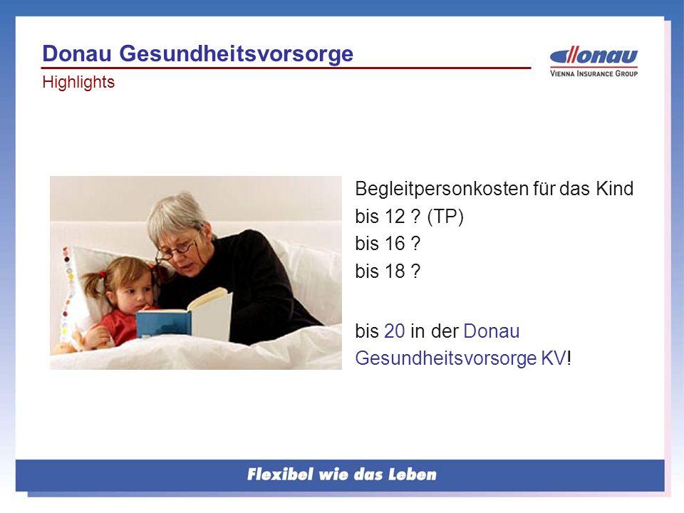 Begleitpersonkosten für das Kind bis 12 ? (TP) bis 16 ? bis 18 ? bis 20 in der Donau Gesundheitsvorsorge KV! Donau Gesundheitsvorsorge Highlights