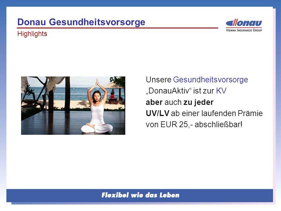 Unsere Gesundheitsvorsorge DonauAktiv ist zur KV aber auch zu jeder UV/LV ab einer laufenden Prämie von EUR 25,- abschließbar! Donau Gesundheitsvorsor