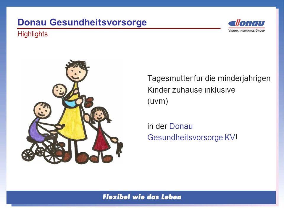 Tagesmutter für die minderjährigen Kinder zuhause inklusive (uvm) in der Donau Gesundheitsvorsorge KV! Donau Gesundheitsvorsorge Highlights