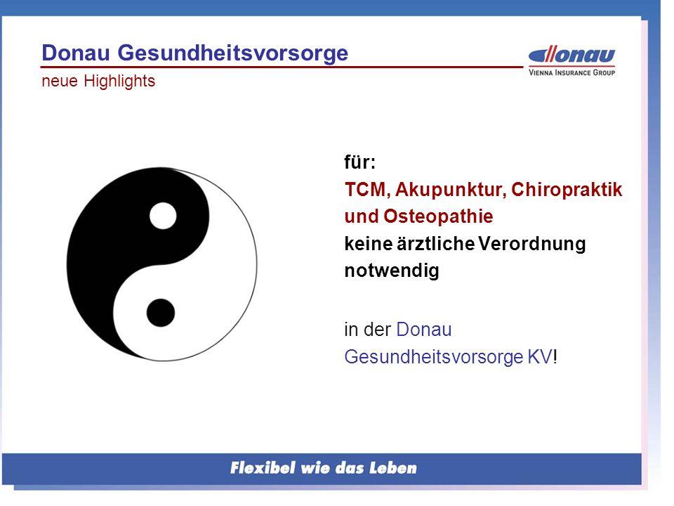 für: TCM, Akupunktur, Chiropraktik und Osteopathie keine ärztliche Verordnung notwendig in der Donau Gesundheitsvorsorge KV! Donau Gesundheitsvorsorge