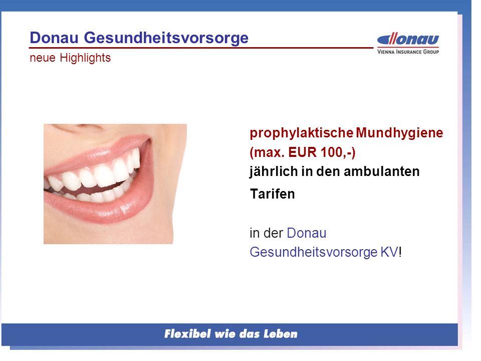 prophylaktische Mundhygiene (max. EUR 100,-) jährlich in den ambulanten Tarifen in der Donau Gesundheitsvorsorge KV! Donau Gesundheitsvorsorge neue Hi