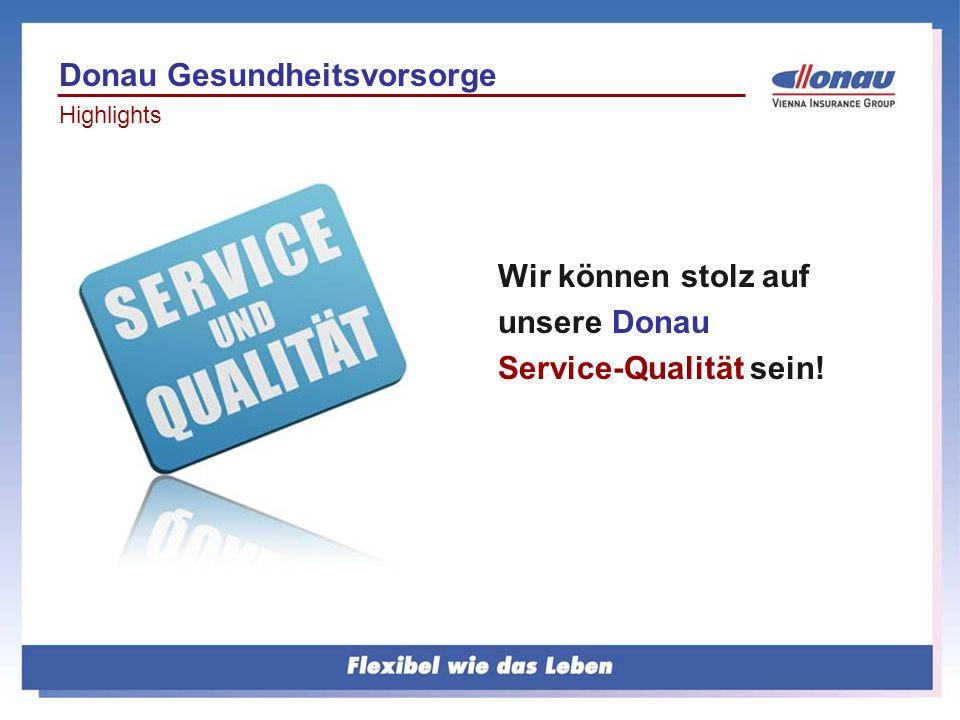 Wir können stolz auf unsere Donau Service-Qualität sein! Donau Gesundheitsvorsorge Highlights