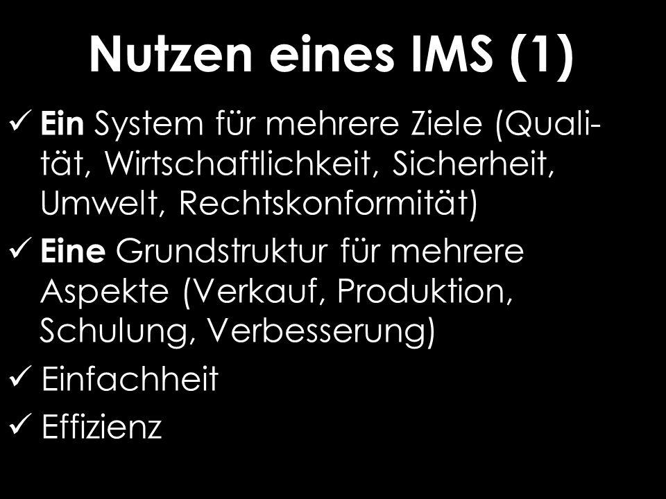 Nutzen eines IMS (1) Ein System für mehrere Ziele (Quali- tät, Wirtschaftlichkeit, Sicherheit, Umwelt, Rechtskonformität) Eine Grundstruktur für mehrere Aspekte (Verkauf, Produktion, Schulung, Verbesserung) Einfachheit Effizienz