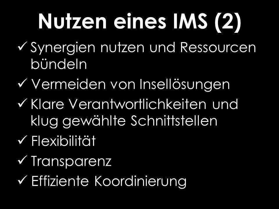 Nutzen eines IMS (2) Synergien nutzen und Ressourcen bündeln Vermeiden von Insellösungen Klare Verantwortlichkeiten und klug gewählte Schnittstellen Flexibilität Transparenz Effiziente Koordinierung
