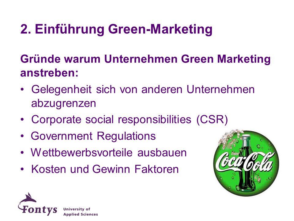 2. Einführung Green-Marketing Gründe warum Unternehmen Green Marketing anstreben: Gelegenheit sich von anderen Unternehmen abzugrenzen Corporate socia