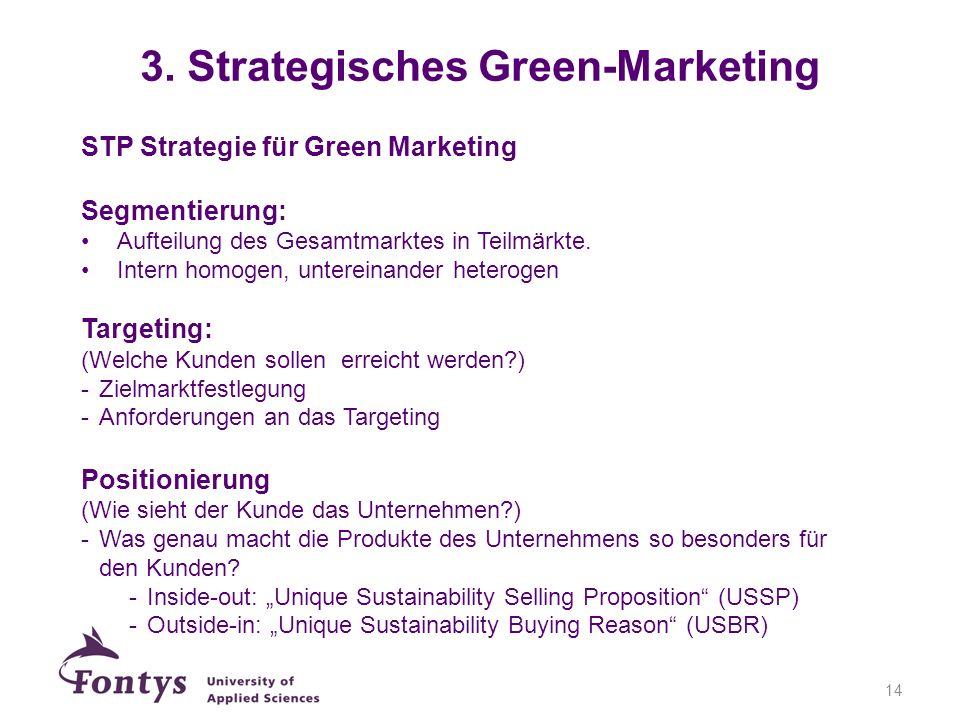14 STP Strategie für Green Marketing Segmentierung: Aufteilung des Gesamtmarktes in Teilmärkte. Intern homogen, untereinander heterogen Targeting: (We