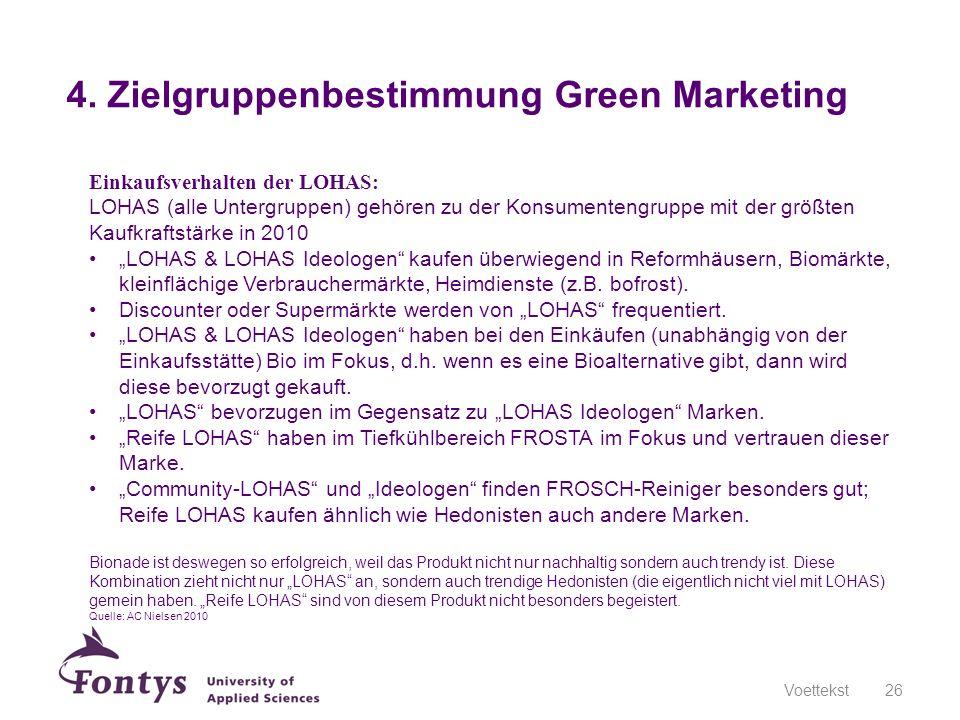 4. Zielgruppenbestimmung Green Marketing Voettekst26 Einkaufsverhalten der LOHAS: LOHAS (alle Untergruppen) gehören zu der Konsumentengruppe mit der g