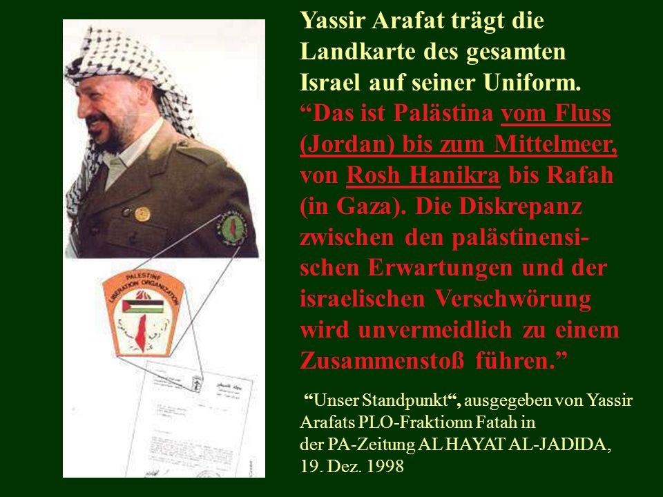 Yassir Arafat trägt die Landkarte des gesamten Israel auf seiner Uniform.