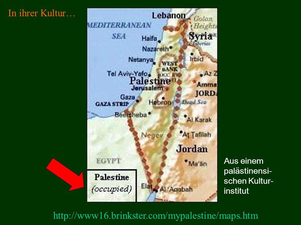 http://www16.brinkster.com/mypalestine/maps.htm Aus einem palästinensi- schen Kultur- institut In ihrer Kultur…