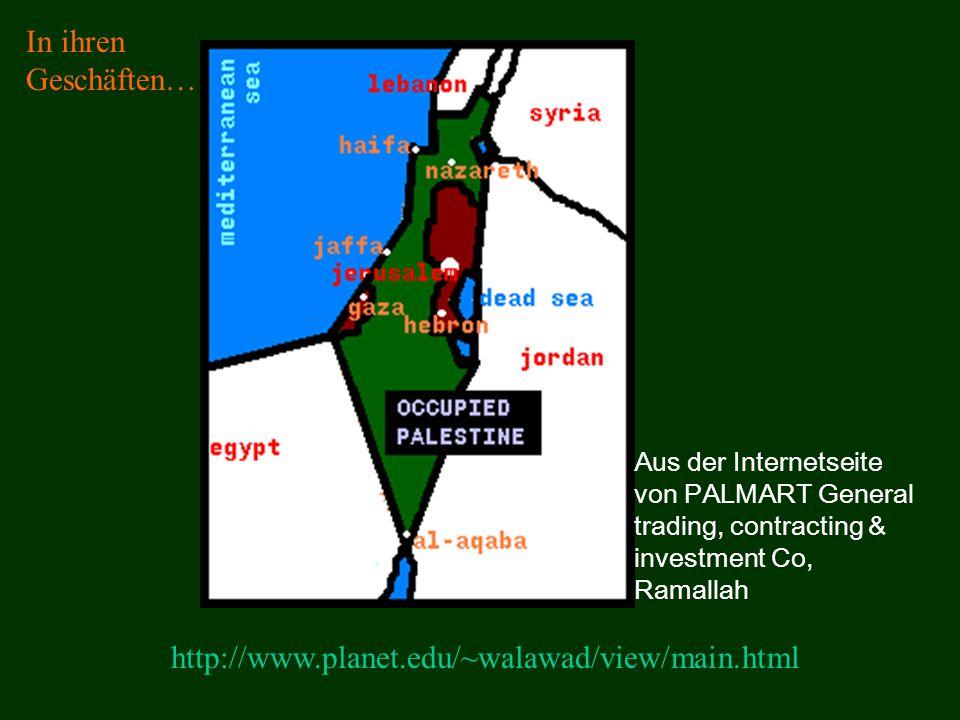 http://www.planet.edu/~walawad/view/main.html Aus der Internetseite von PALMART General trading, contracting & investment Co, Ramallah In ihren Geschäften…