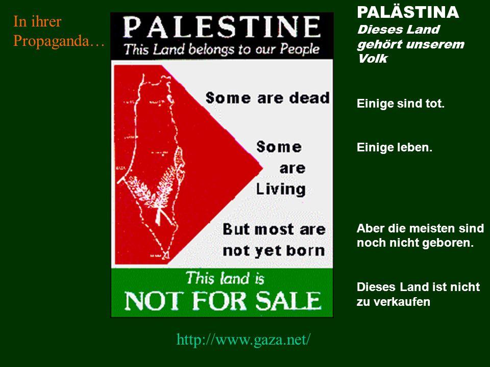http://www.gaza.net/ In ihrer Propaganda… PALÄSTINA Dieses Land gehört unserem Volk Einige sind tot.