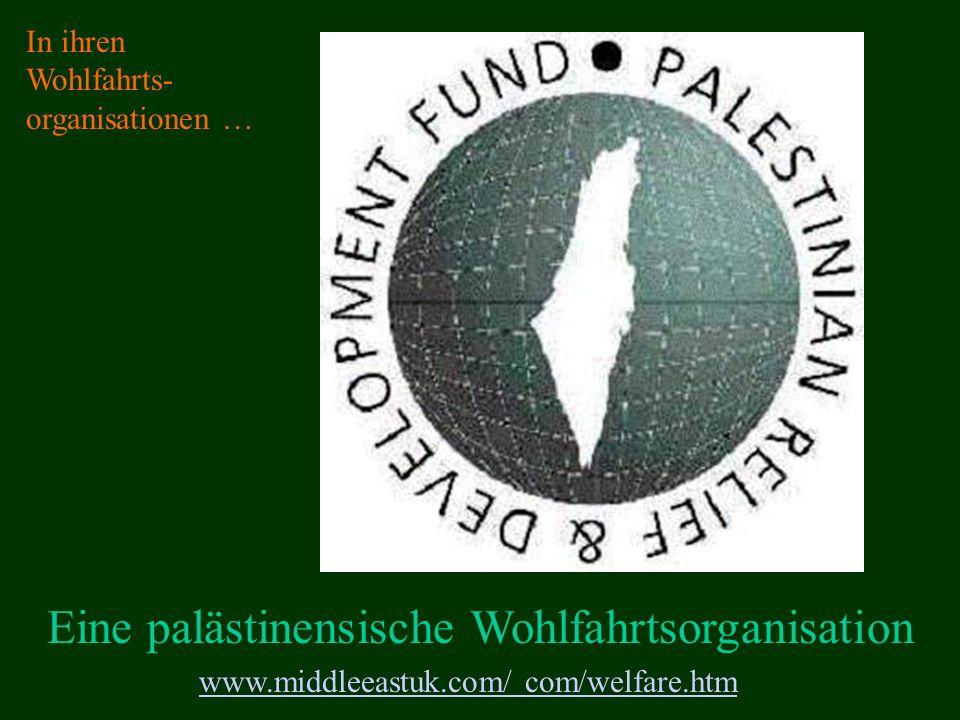 www.middleeastuk.com/ com/welfare.htm Eine palästinensische Wohlfahrtsorganisation In ihren Wohlfahrts- organisationen …