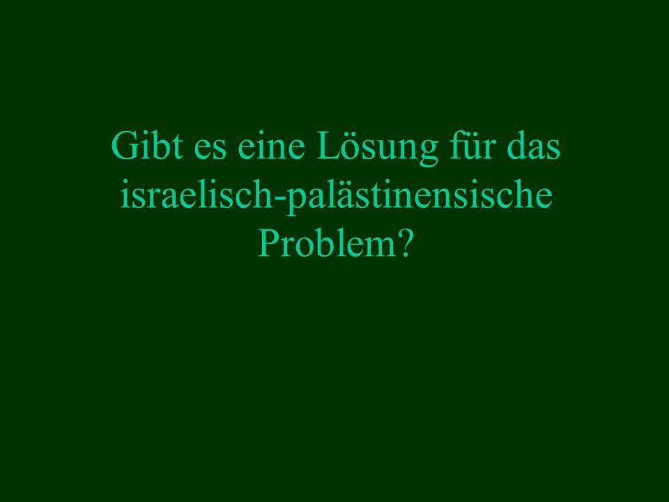 Gibt es eine Lösung für das israelisch-palästinensische Problem?
