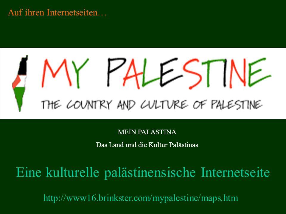 http://www16.brinkster.com/mypalestine/maps.htm Eine kulturelle palästinensische Internetseite Auf ihren Internetseiten… MEIN PALÄSTINA Das Land und die Kultur Palästinas