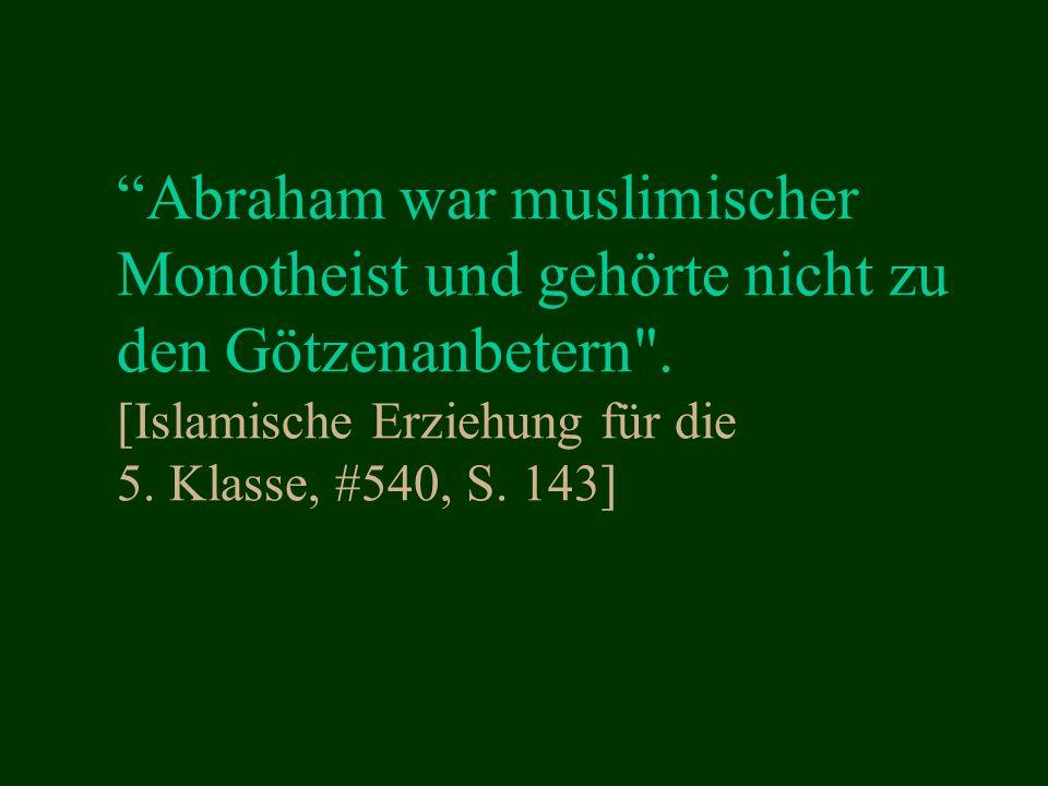 Abraham war muslimischer Monotheist und gehörte nicht zu den Götzenanbetern .