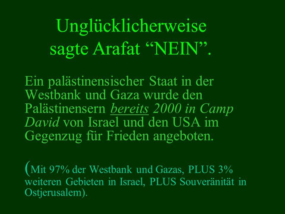 Ein palästinensischer Staat in der Westbank und Gaza wurde den Palästinensern bereits 2000 in Camp David von Israel und den USA im Gegenzug für Frieden angeboten.