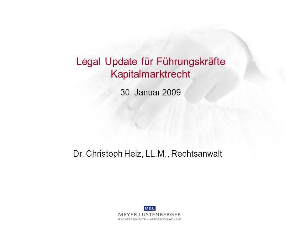 Legal Update für Führungskräfte Kapitalmarktrecht 30. Januar 2009 Dr. Christoph Heiz, LL.M., Rechtsanwalt