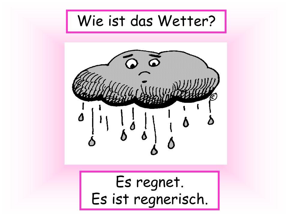 Es regnet. Es ist regnerisch. Wie ist das Wetter?