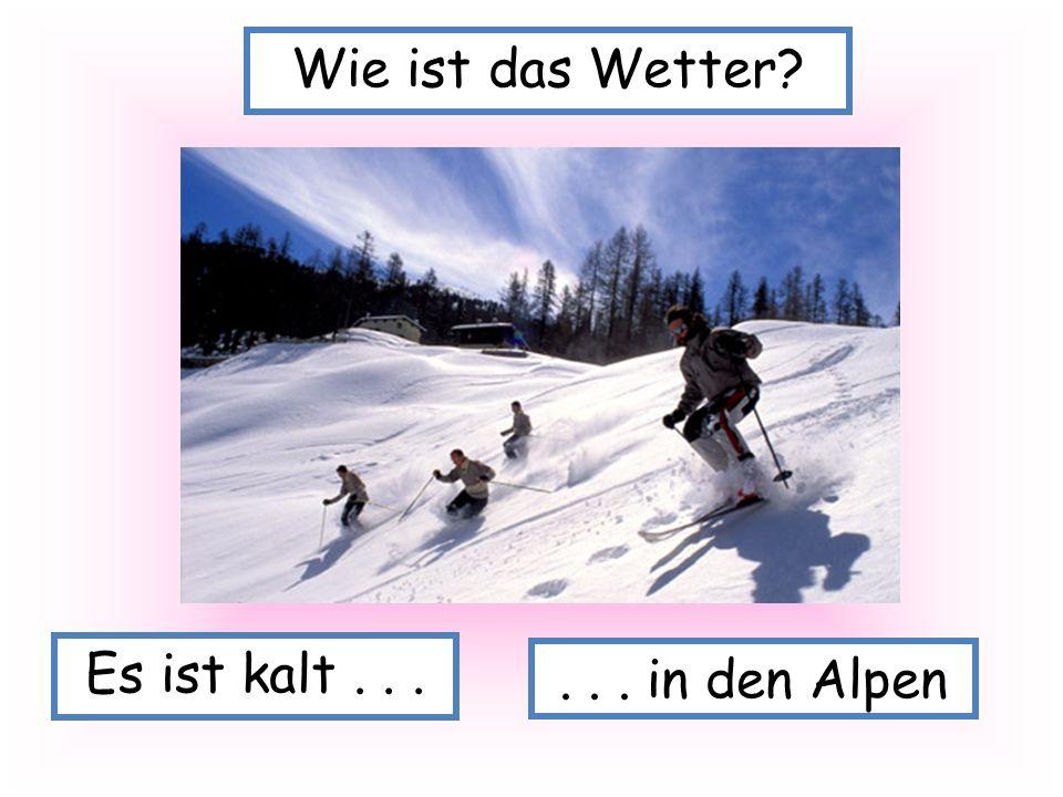Es ist kalt... Wie ist das Wetter?... in den Alpen
