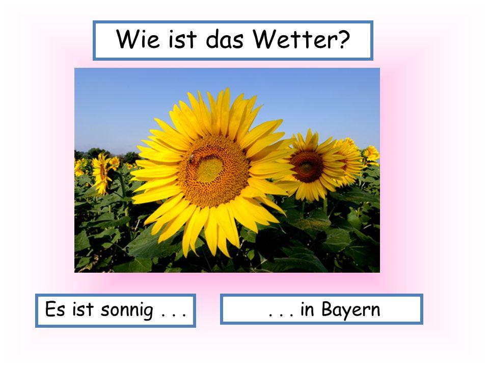 Es ist sonnig...... in Bayern Wie ist das Wetter?