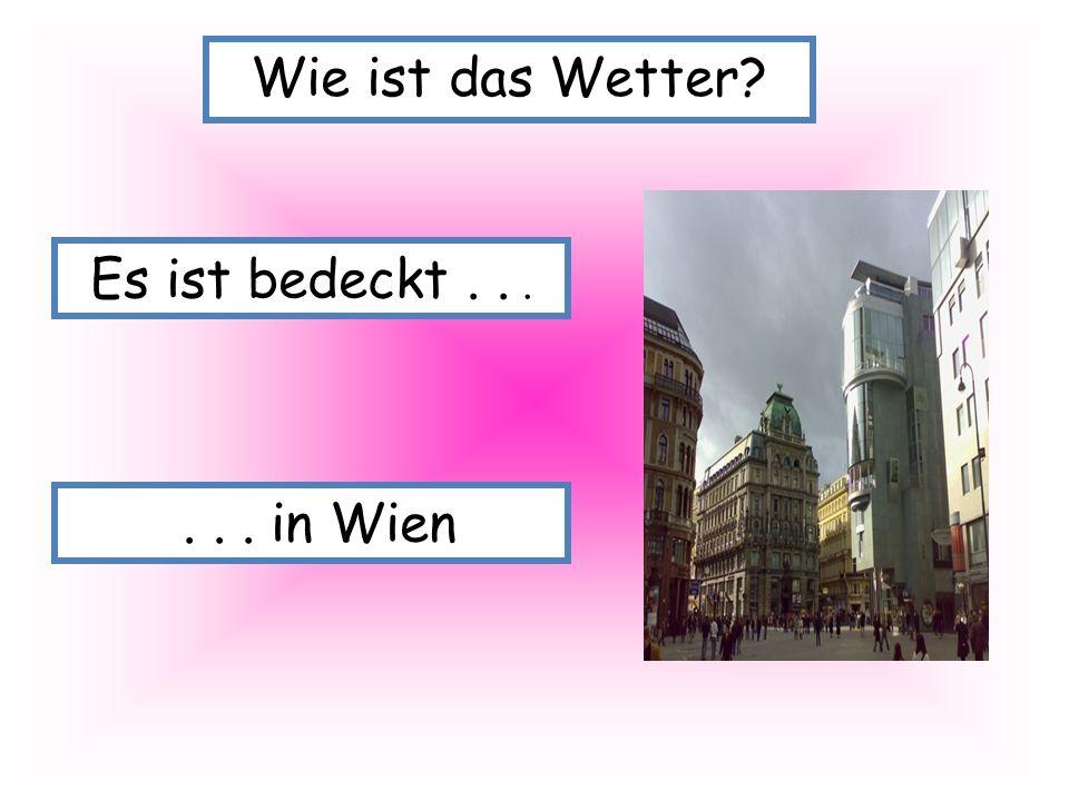 Es ist bedeckt...... in Wien Wie ist das Wetter?