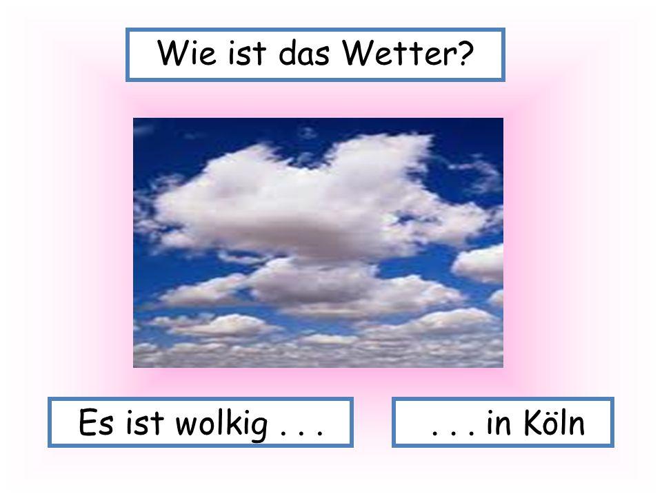 Es ist wolkig...... in Köln Wie ist das Wetter?