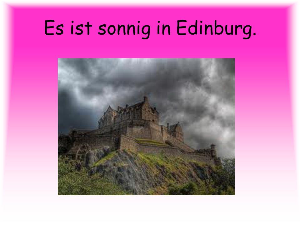 Es ist sonnig in Edinburg.