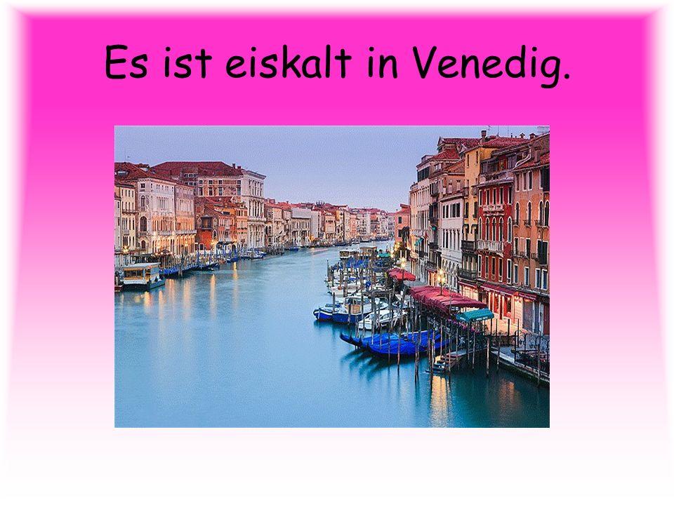 Es ist eiskalt in Venedig.