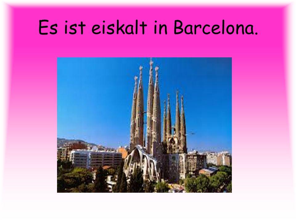 Es ist eiskalt in Barcelona.