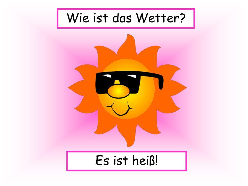 Es ist heiß! Wie ist das Wetter?