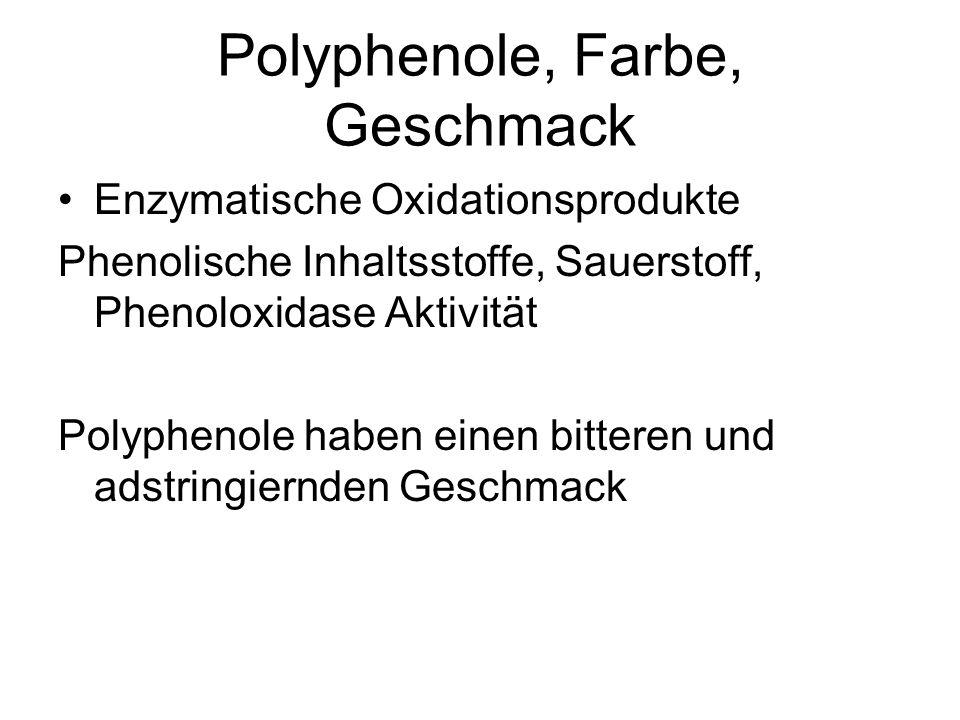Polyphenole, Farbe, Geschmack Enzymatische Oxidationsprodukte Phenolische Inhaltsstoffe, Sauerstoff, Phenoloxidase Aktivität Polyphenole haben einen b