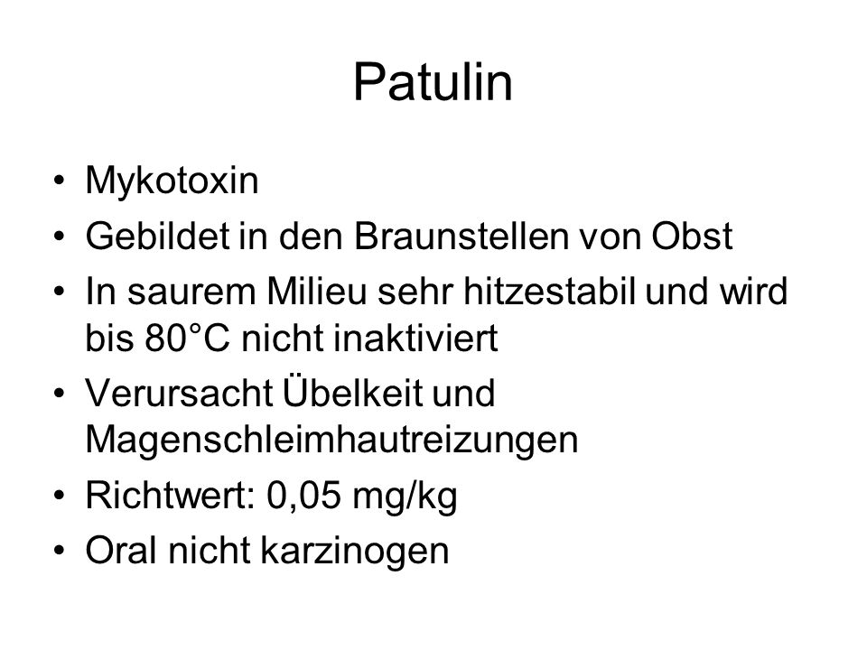 Patulin Mykotoxin Gebildet in den Braunstellen von Obst In saurem Milieu sehr hitzestabil und wird bis 80°C nicht inaktiviert Verursacht Übelkeit und