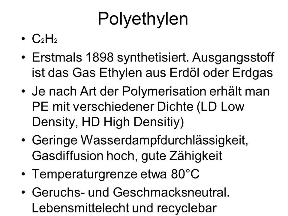 Polyethylen C 2 H 2 Erstmals 1898 synthetisiert. Ausgangsstoff ist das Gas Ethylen aus Erdöl oder Erdgas Je nach Art der Polymerisation erhält man PE