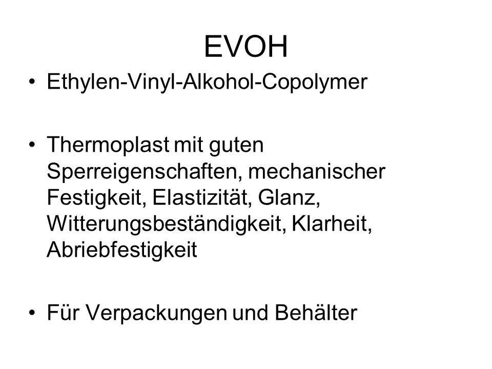 EVOH Ethylen-Vinyl-Alkohol-Copolymer Thermoplast mit guten Sperreigenschaften, mechanischer Festigkeit, Elastizität, Glanz, Witterungsbeständigkeit, K