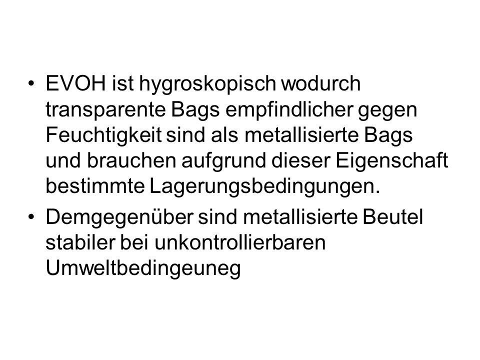 EVOH ist hygroskopisch wodurch transparente Bags empfindlicher gegen Feuchtigkeit sind als metallisierte Bags und brauchen aufgrund dieser Eigenschaft