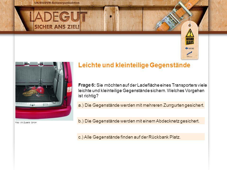 Leichte und kleinteilige Gegenstände Frage 6: Sie möchten auf der Ladefläche eines Transporters viele leichte und kleinteilige Gegenstände sichern.