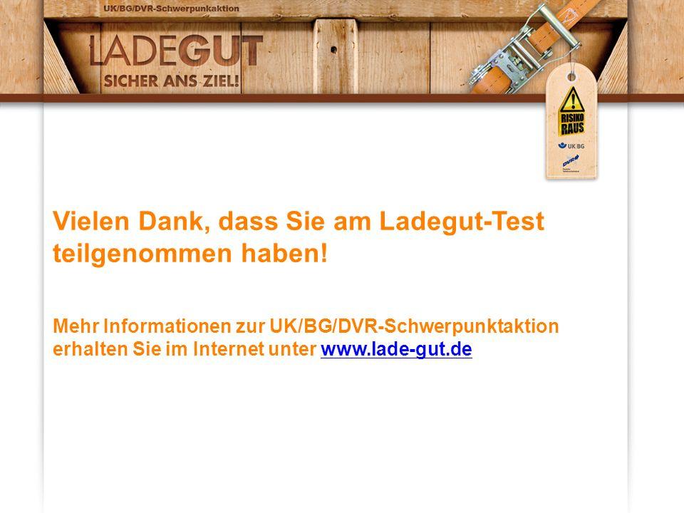 Vielen Dank, dass Sie am Ladegut-Test teilgenommen haben! Mehr Informationen zur UK/BG/DVR-Schwerpunktaktion erhalten Sie im Internet unter www.lade-g