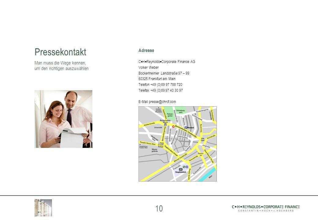 10 Pressekontakt Man muss die Wege kennen, um den richtigen auszuwählen Adresse C H Reynolds Corporate Finance AG Volker Weber Bockenheimer Landstraße