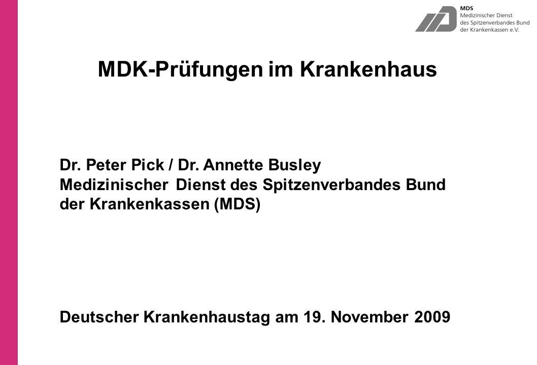 MDK-Prüfungen im Krankenhaus Dr. Peter Pick / Dr. Annette Busley Medizinischer Dienst des Spitzenverbandes Bund der Krankenkassen (MDS) Deutscher Kran
