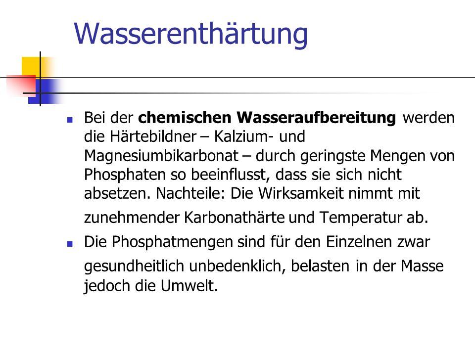 Wasserenthärtung Bei der chemischen Wasseraufbereitung werden die Härtebildner – Kalzium- und Magnesiumbikarbonat – durch geringste Mengen von Phospha
