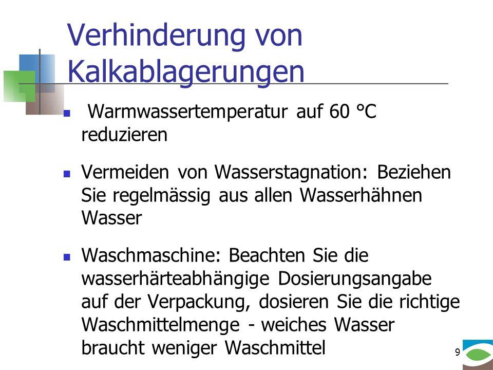 9 Verhinderung von Kalkablagerungen Warmwassertemperatur auf 60 °C reduzieren Vermeiden von Wasserstagnation: Beziehen Sie regelmässig aus allen Wasse