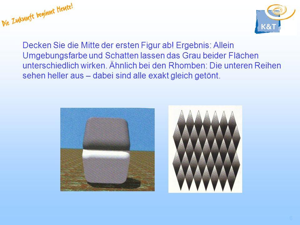 6 Decken Sie die Mitte der ersten Figur ab! Ergebnis: Allein Umgebungsfarbe und Schatten lassen das Grau beider Flächen unterschiedlich wirken. Ähnlic