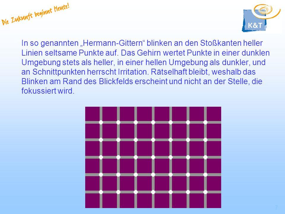 7 In so genannten Hermann-Gittern blinken an den Stoßkanten heller Linien seltsame Punkte auf. Das Gehirn wertet Punkte in einer dunklen Umgebung stet