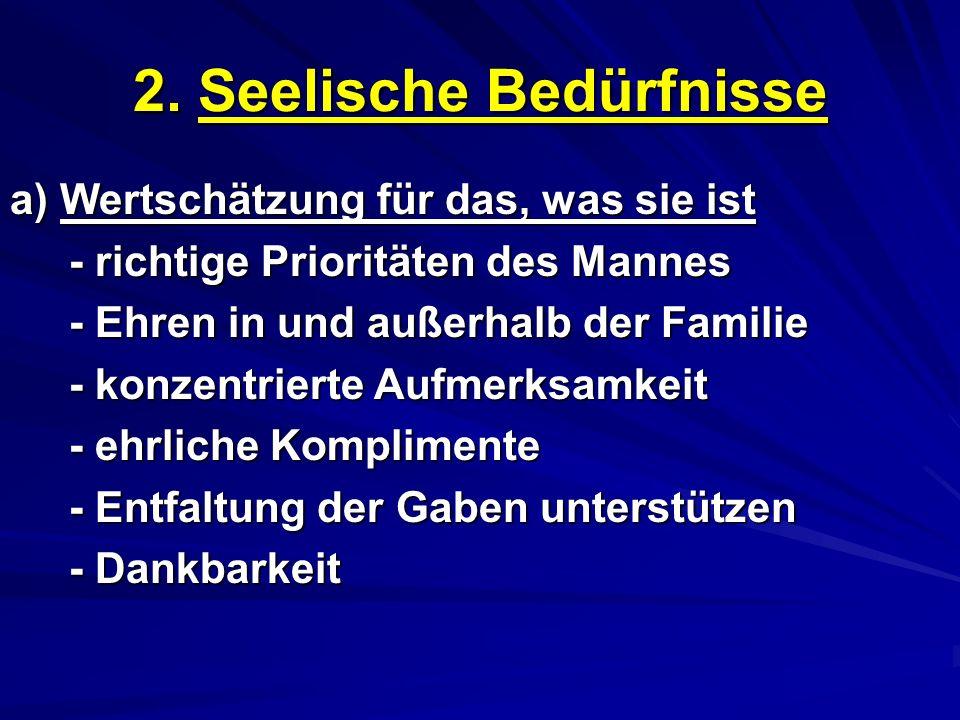 2. Seelische Bedürfnisse a) Wertschätzung für das, was sie ist - richtige Prioritäten des Mannes - richtige Prioritäten des Mannes - Ehren in und auße