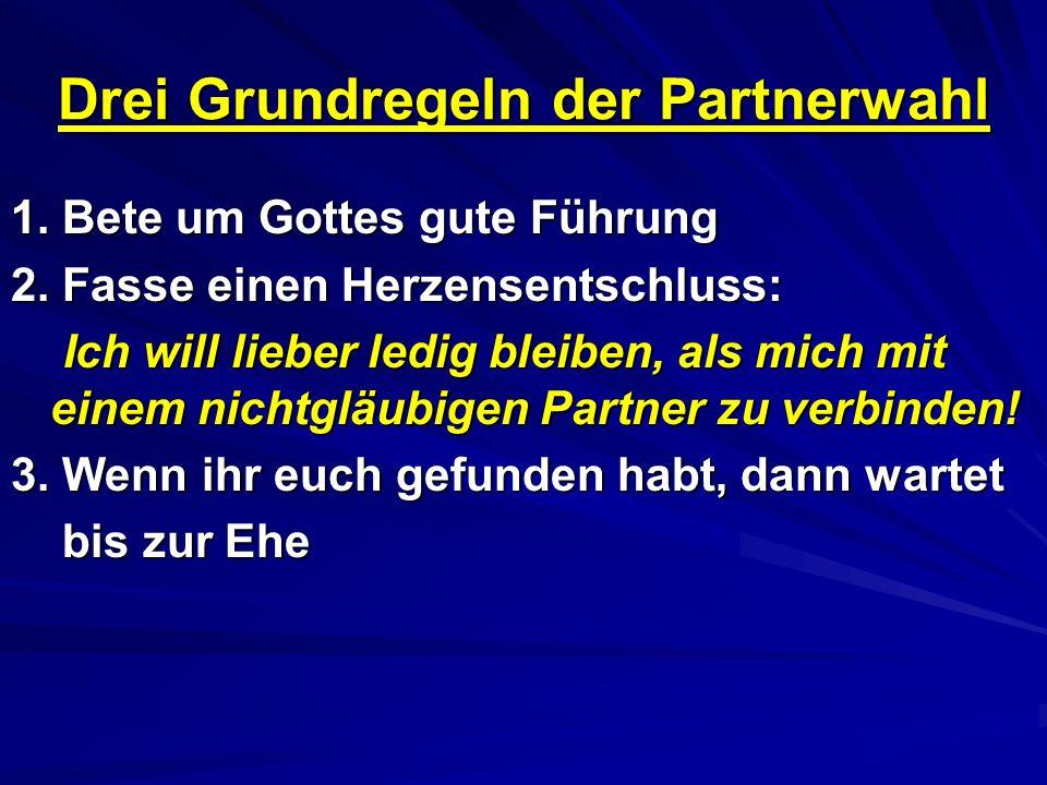 Drei Grundregeln der Partnerwahl 1.Bete um Gottes gute Führung 2.
