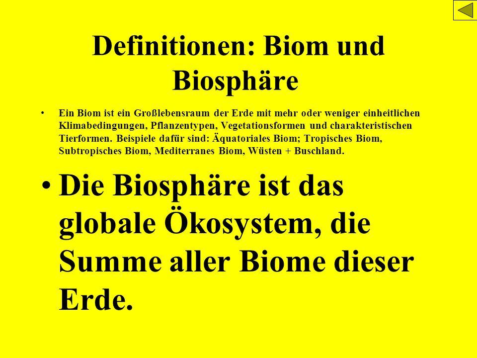 Definitionen: Biom und Biosphäre Ein Biom ist ein Großlebensraum der Erde mit mehr oder weniger einheitlichen Klimabedingungen, Pflanzentypen, Vegetat
