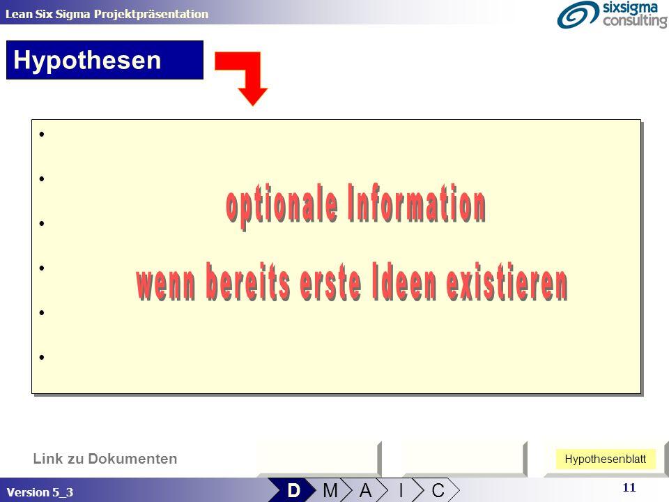 11 Lean Six Sigma Projektpräsentation Version 5_3 Link zu Dokumenten D M A I C Hypothesen Hypothesenblatt