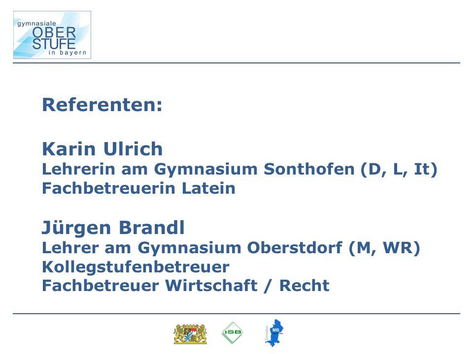 Referenten: Karin Ulrich Lehrerin am Gymnasium Sonthofen (D, L, It) Fachbetreuerin Latein Jürgen Brandl Lehrer am Gymnasium Oberstdorf (M, WR) Kollegs